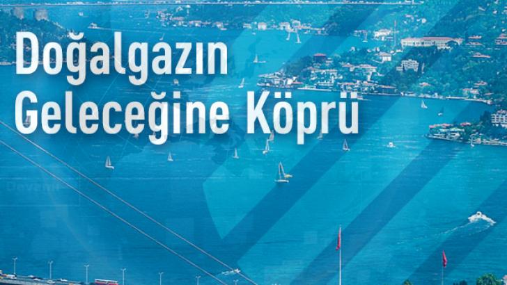 Doğalgaz'ın Kalbi İstanbul'da Atacak